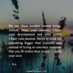 Do Not Chase Another Human Being - https://themindsjournal.com/do-not-chase-another-human-being-2/