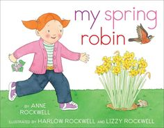 My Spring Robin by Anne Rockwell ($17).