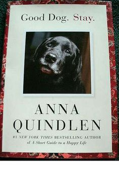 Good Dog. Stay.: Anna Quindlen: For any dog or even animal lover..