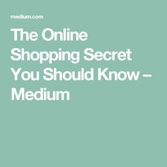 The Online Shopping Secret You Should Know – Medium