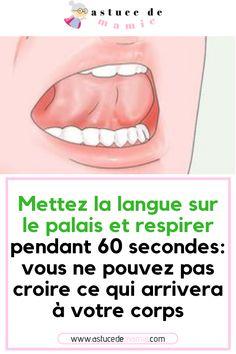 Fantastique: mettez la langue sur le palais et respirez 60 secondes: Ce qui arrive à votre corps est magnifique #stress #fatigue #astuce #naturel #langue Stress Less, Anti Stress, Stress Fatigue, Cellulite, Detox, Beauty Hacks, Cancer, Health Fitness, Muscle