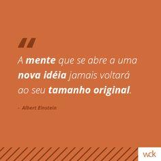 """""""A mente que se abre a uma nova ideia jamais voltará ao seu tamanho original."""" - Einstein"""
