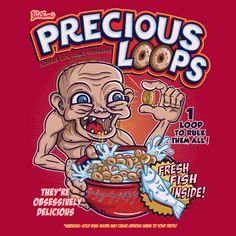 """""""Precious Loops"""" by CoDdesigns A cereal design based on The Lord of the Rings Enriched with slimey goodness! 1 loop to rule them all! They're obsessively delicious Fresh fish inside Warning: gold ring inside may cause serious harm to your teeth! Gollum Precious, My Precious, Lotr, Middle Earth, Lord Of The Rings, Film Movie, Tolkien, The Hobbit, The Funny"""