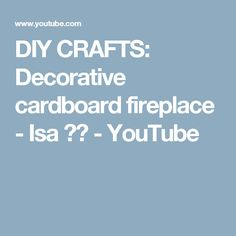 DIY CRAFTS: Decorative cardboard fireplace - Isa ❤️ - YouTube