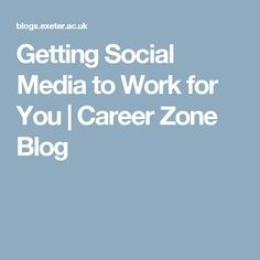Getting Social Media to Work for You | Career Zone Blog