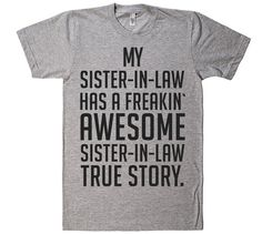 my-sister-in-law-has-a-freakin-awesome-sister-in-law-true-story-t-shirt
