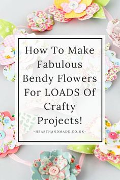How To Make Fabulous Bendy Flowers For LOADS Of Crafty Projects!