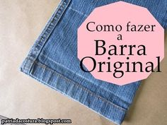 Patria da costura: Passo a passo: Barra original maneira 1 Tuto ourlet jean en conservant la couture Couture, Refashion, Diy Clothes, Baby Dress, Sewing Projects, Patches, The Originals, Handmade, Karina Belarmino