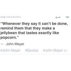 John Mayer's wise words. Hahaha