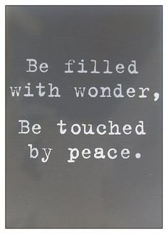 """""""Be filled with wonder, Be touched by peace."""" #motivation #peaceofmind"""