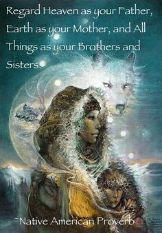 Regard Heaven as your Father, Earth as your Mother, and All Things as your Brothers and Sisters ~ Native American Proverb, beautiful artwork by Susan Seddon Boulet Native American Proverb, Native American Wisdom, Native American Indians, Wolf Spirit, Spirit Animal, Art Visionnaire, Art Magique, Psy Art, Witches