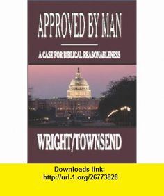 Approved by man A case for Biblical reasonableness John R Wright, Ben Townsend ,   ,  , ASIN: B003R9V7KS , tutorials , pdf , ebook , torrent , downloads , rapidshare , filesonic , hotfile , megaupload , fileserve