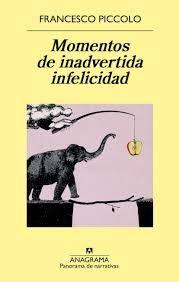 Momentos de inadvertida infelicidad, de Francesco Piccolo  Una reseña de Sergio Sancor Editorial Anagrama http://www.librosyliteratura.es/momentos-de-inadvertida-infelicidad.html