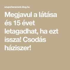 Megjavul a látása és 15 évet letagadhat, ha ezt issza! Csodás háziszer! Thigh Exercises, Kuroko, Evo, Health Fitness, Food And Drink, Medical, Science, Math Equations, Workout