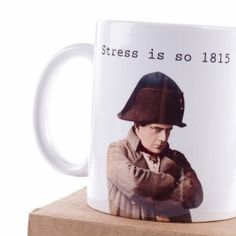 Stress is so 1815!     This mug is the perfect reminder that we are as free as we make up our minds to be. By Cis Bauwelinckx.