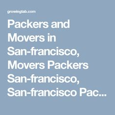 Packers and Movers in San-francisco, Movers Packers San-francisco, San-francisco Packers Movers, Packers Movers in San-francisco, Packers Movers San-francisco, Movers Packers in San-francisco, Movers and Packers San-francisco, Post free ads for Packers and Movers in San-francisco, Find Packers and Movers in San-francisco http://growingtab.com/ad/services-movers-packers/209/united-states/3191/california/40735/san-francisco