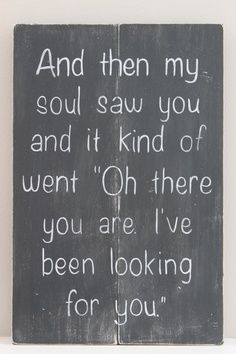"#Quotes: ""...and then my soul saw you and it kind of went 'Oh there you are, I've been looking for you' """