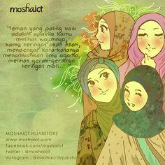 """Teman yang paling baik adalah apabila kamu melihat wajahnya, kamu teringat akan Allah SWT, mendengar kata-katanya menambah ilmu agama, melihat gerak-geriknya teringat mati..."" [www.moshaict.com]"