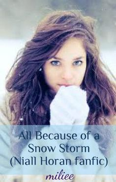 """You should read """"All Because of a Snow Storm (Niall Horan Fanfic)"""" on #wattpad #fanfiction it's getting so interesting, u will never stop reading"""