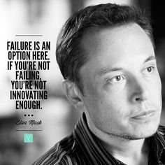 Failure is an option here. If you're not failing you're not innovating enough. - Elon Musk __ Above is a quote from the ingenious Elon Musk  entrepreneur and founder of Paypal Tesla Motors and SpaceX as well as other innovative products you may have heard about. __ Elon is currently one of the wealthiest most respected philanthropic businessmen on the globe. He has spearheaded many projects that have and will continue to impact society for ages to come. A man of consistently successful fresh…
