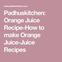 Padhuskitchen: Orange Juice Recipe-How to make Orange Juice-Juice Recipes