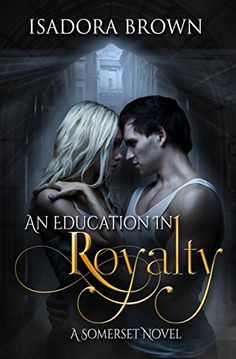 An Education in Royalty: A Somerset Novel (Somerset Series Book 1) by [Brown, Isadora]