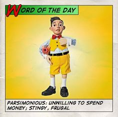 PARSIMONIOUS: unwilling to spend money; stingy, frugal