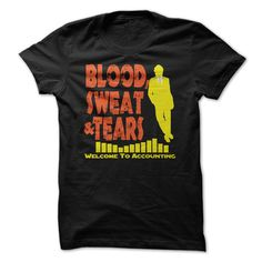 #Funnyt-shirt... Cool T-shirts  Price: $23.00Purchase Now    Low cost Codes   View photographs & pictures of Blood Sweat & Tears - Welcome To The World Of Accounting t-shirts & hoodies:When you don't completely love our design, you'll be able to SEARCH your...