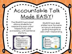 The FREEBIE is an updated version of my QUACK back sheet.  This document is perfect for teaching Accountable Talk to your students. Using sentence stems, students learn how to respectfully respond to each other.  Q - A question I have is... U - Help me to understand... A - I agree/disagree with... C - A compliment I have... K - I would like to know more about...