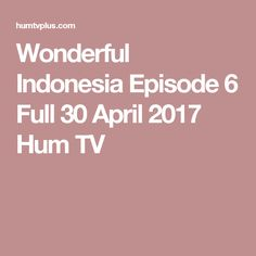 Wonderful Indonesia Episode 6 Full 30 April 2017 Hum TV
