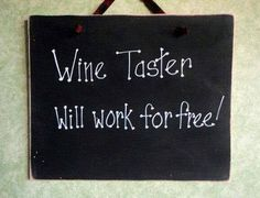 wine taster... will work for free!