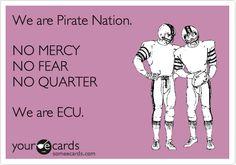 We are Pirate Nation. NO MERCY NO FEAR NO QUARTER We are ECU.