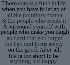 Life is too short to be anything but happy!