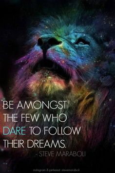 Be amongst the few who dare to follow their dreams. - Steve Maraboli #quote