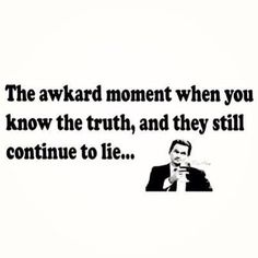 That awkward moment when you know the truth, and they still continue to lie. Happens every single Great Quotes, Quotes To Live By, Funny Quotes, Inspirational Quotes, Quotable Quotes, Missing Quotes, Hurt Quotes, Awesome Quotes, I Hate Liars