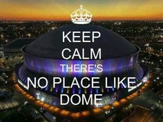 There's No Place Like Dome-New Orleans Saints