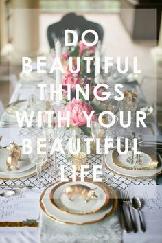 Do beautiful things with your beautiful life www.PiensaenChic.com