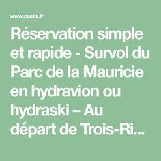 Réservation simple et rapide - Survol du Parc de la Mauricie en hydravion ou hydraski – Au départ de Trois-Rivières. Meilleur prix garanti !