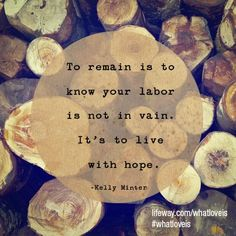 """""""To remain is to know your labor is not in vain. It's to live with hope. Walk In The Light, More Than Love, New Bible, Beth Moore, Lord And Savior, Jesus Loves Me, Scripture Art, Godly Woman, What Is Love"""