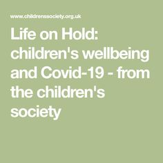 Life on Hold: children's wellbeing and Covid-19 - from the Children's Society Young People, Worship, Hold On, Public, Wellness, Health, Life, Health Care, Naruto Sad