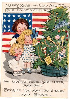 """Merry Xmas and Glad New Year. Our Daddy's a Soldier - The kids at home you cheer and save, Because you are so grand and brave. ~ WWI themed 'Dolly Dingle' Christmas illustration by Grace Drayton, 1918."