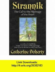 Strannik The Call to the Pilgrimage of the Heart (Madonna House Classics) (Vol 3) (9780921440246) Catherine De Hueck Doherty , ISBN-10: 0921440243  , ISBN-13: 978-0921440246 ,  , tutorials , pdf , ebook , torrent , downloads , rapidshare , filesonic , hotfile , megaupload , fileserve