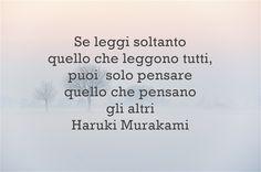 Se leggi soltanto quello che leggono tutti, puoi solo pensare quello che pensano gli altri Haruki Murakami