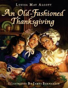An Old-Fashioned Thanksgiving by Louisa May Alcott. This adaptation of the original story follows the activities of seven in children nineteenth-century New England as they prepare for the Thanksgiving holiday while Mother is away caring for Grandmother.
