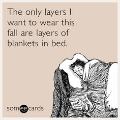 The only layers I want to wear this fall are layers of blankets in bed.