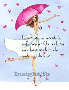 〽️La gente que no necesita de nadie para ser feliz, es la que suele hacer mas feliz a la gente de su alrededor