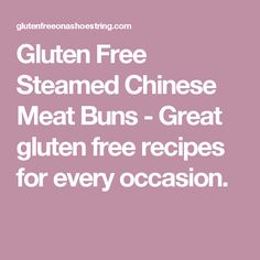 Gluten Free Steamed Chinese Meat Buns - Great gluten free recipes for every occasion.