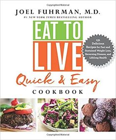[PDF Free] Eat to Live Quick and Easy Cookbook, 131 Delicious Recipes for Fast and Sustained Weight Loss, Reversing Disease, and Lifelong Health, Author : Joel Fuhrman M. Easy Dinner Recipes, Delicious Recipes, Yummy Food, Plant Based Cookbook, Rich Recipe, Eat To Live, Health Eating, Food Print, Whole Food Recipes