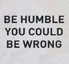 Life Quote #Humble, #Wrong