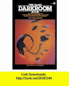 The Basic Darkroom Book Tom Grimm ,   ,  , ASIN: B000HSZ730 , tutorials , pdf , ebook , torrent , downloads , rapidshare , filesonic , hotfile , megaupload , fileserve